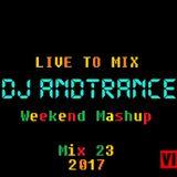 DJ Andtrance Presents Weekend Mashup MIx 23