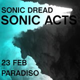 Sonic Acts XV - Saturday 23 February Night: Sonic Dread