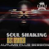 DJ MAX NEWMAN- SOUL SHAKING (Autumn Club Session'17)