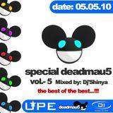 SPECIAL DEADMAU5 VOL.-5 (MIXED BY DJ'SHINYA)