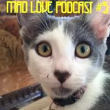 Mad Love Podcast #5
