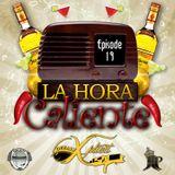 Episode 19 - La Hora Caliente
