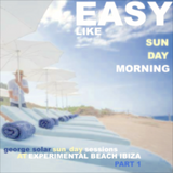 george solar is easy like sun_day morning at experimental beach ibiza pt 1