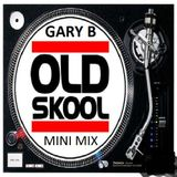 Gary B Old Skool Mini Mix
