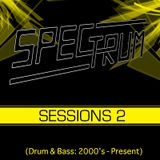 Spectrum: Sessions 2 (Drum and Bass 2000's - Present)