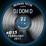 DJ Sessions 015 w/ Berkin Tetik feat. DJ Dom D [February 2017]