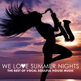 We Love Summer Nights | The Best Of Vocal Soulful House Music