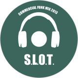S.L.0.T. - COMMERCIAL FUNK MIX 2013