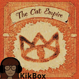 KikBox: The Cat Empire