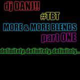 MORE & MORE BLENDS Pt. ONE- DJ DANJ!!