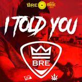 I TOLD YOU - DJ BRE MIX