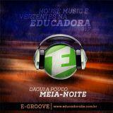 Set Dj Bruno Ferraz - Educadora Fm @E-Groove