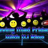 Raving Mad Friday's with Dj Rino ep 37 The First Birthday Show