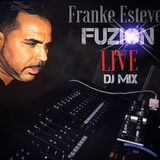 Franke Estevez Fuzion LIVE Dj Mix Edition