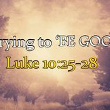 """""""Stop Trying to 'BE GOOD' #2 """" (2/28/2016)"""