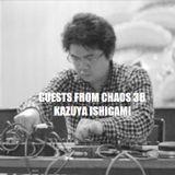 Guests From Chaos 38: Kazuya Ishigami