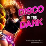 Disco In The Dark - Mixed by Funky House DJ Paul Velocity