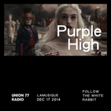 Purple High @ Union 77 Radio 17.12.2014 'Follow the White Rabbit'
