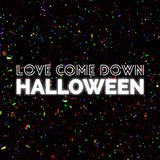 Love Come Down Halloween 2016 Mix