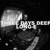 Three Days Deep W/ Long-E: 01-03-17