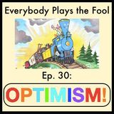 Everybody Plays the Fool, Ep. 30: Optimism!
