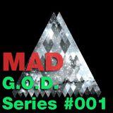 MaD - G.O.D. Series #001