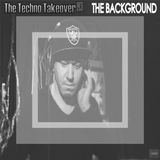 The Techno Takeover #109 Guest Mix: The Background