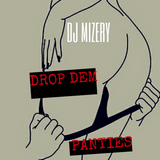 DJ MIZERY DROP DEM PANTIES