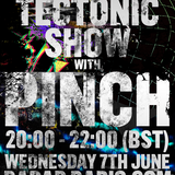 The Tectonic Show w/ Pinch & Walton - 7th June