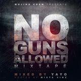 NO GUNS ALLOWED MIXTAPE MUJINA CREW
