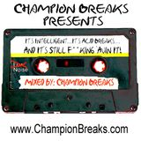 It's Intelligent...It's Acid Breaks…And It's Still F**king 'Avin It! By Champion Breaks