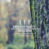 U.O.K. - Chillstep Place 17 (03.03.2018) [DI.FM Exclusive]