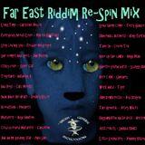 Far East Riddim Re-Spin Mix