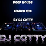 Deep House March Mix By DJ Cotty