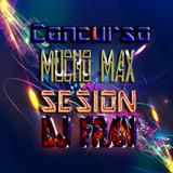 Concurso Mucho Max Sesion DJ Fran