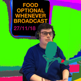 Ca-xit in the Ha-xit: Food Optional Whenever Broadcast (27th November 2018)
