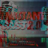 MutantCast 2.0 Episode 1