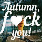 Autumn, fuck you!