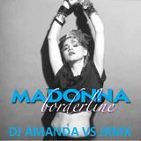 MADONNA   BORDERLINE 2016 [DJ AMANDA VS JRMX]