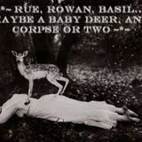 [[ Motte feat. rymelin ]] Rue, rowan, basil...maybe a baby deer, and a corpse or two