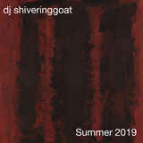 dj shiveringgoat summer 2019 mix
