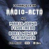 Rádio-Acto 1#2017-03-14 – Convidados Maria Joana Figueiredo, Boris Nunes