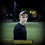 Amateur Dance - The Fat! Club Mix 079