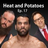 Heat and Potatoes Ep 17 - Don't Hinder the Jinder, Eatin' Steaks, Bakin' Cakes, One Final Patella!