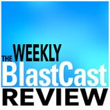 The Weekly BlastCast Review Ep8