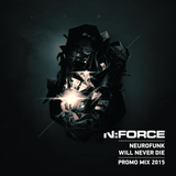 N:FORCE - Neurofunk Will Never Die PROMO MIX 2015