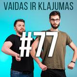 Vaidas ir Klajumas #77 (2018.08.29)