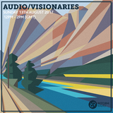 Audio/Visionaries 13th August 2017