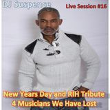DJ Suspence FB Live Session #16: New Years Day and RIH Tribute 4 Musicians We Have Lost