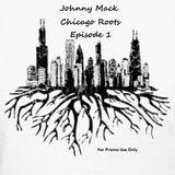 Johnny Mack - Chicago Roots - Episode 1